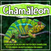 Chamäleon: Entdecken Sie Bilder und Fakten über Chamäleons für Kinder! Ein Reptilienbuch für Kinder