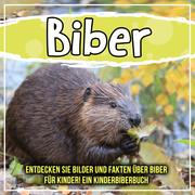 Biber: Entdecken Sie Bilder und Fakten über Biber für Kinder! Ein Kinderbiberbuch