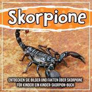 Skorpione: Entdecken Sie Bilder und Fakten über Skorpione für Kinder! Ein Kinder-Skorpion-Buch