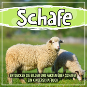 Schafe: Entdecken Sie Bilder und Fakten über Schafe! Ein Kinderschafbuch