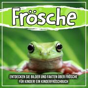 Frösche: Entdecken Sie Bilder und Fakten über Frösche für Kinder! Ein Kinderfröschbuch
