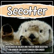Seeotter: Entdecken Sie Bilder und Fakten über Seeotter für Kinder! Ein Seeotterbuch für Kinder