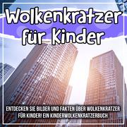 Wolkenkratzer für Kinder: Entdecken Sie Bilder und Fakten über Wolkenkratzer für Kinder! Ein Kinderwolkenkratzerbuch