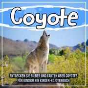 Coyote: Entdecken Sie Bilder und Fakten über Coyotes für Kinder! Ein Kinder-Kojotenbuch