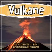Vulkane: Entdecken Sie dieses Buch über Naturvulkane für Kinder