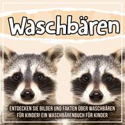 Waschbären: Entdecken Sie Bilder und Fakten über Waschbären für Kinder! Ein Waschbärenbuch für Kinder