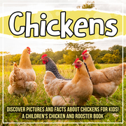 Chickens: Discover Pictures and Facts About Chickens For Kids! A Children's Chicken And Rooster Book