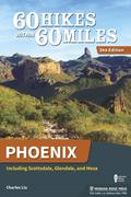 60 Hikes Within 60 Miles: Phoenix
