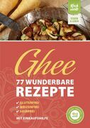 Ghee – 77 wunderbare Rezepte. Glutenfrei, weizenfrei, sojafrei.