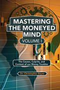 Mastering the Moneyed Mind, Volume I