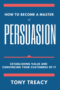 How to Become a Master of Persuasion