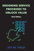 Designing Service Processes to Unlock Value, Third Edition