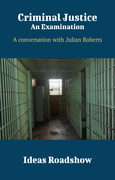 Criminal Justice: An Examination - A Conversation with Julian Roberts