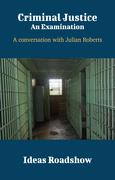 Criminal Justice: An Examination - A Conversation with Julian Roberts