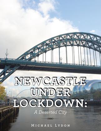 Newcastle Under Lockdown: a Deserted City