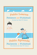 Pablo Learns Patience and Pickleball/Pablo Aprende Paciencia Y Pickleball
