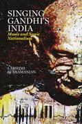Singing Gandhi's India - Music and Sonic Nationalism