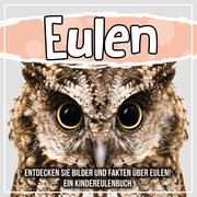 Eulen: Entdecken Sie Bilder und Fakten über Eulen! Ein Kindereulenbuch