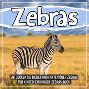 Zebras: Entdecken Sie Bilder und Fakten über Zebras für Kinder! Ein Kinder-Zebras-Buch