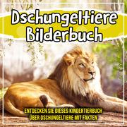 Dschungeltiere Bilderbuch: Entdecken Sie dieses Kindertierbuch über Dschungeltiere mit Fakten