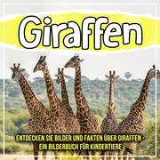 Giraffen: Entdecken Sie Bilder und Fakten über Giraffen - Ein Bilderbuch für Kindertiere