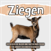 Ziegen: Entdecken Sie Bilder und Fakten über Ziegen für Kinder! Ein Kinderziegenbuch
