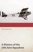 A History of the 17th Aero Squadron - Nil Actum Reputans Si Quid Superesset Agendum, December, 1918 (WWI Centenary Series)