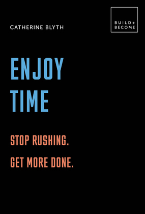 Enjoy Time: Stop rushing. Get more done.