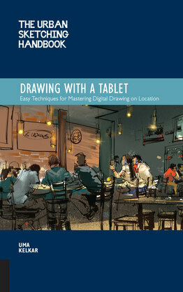 The Urban Sketching Handbook Drawing with a Tablet