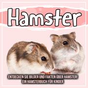 Hamster: Entdecken Sie Bilder und Fakten über Hamster! Ein Hamsterbuch für Kinder