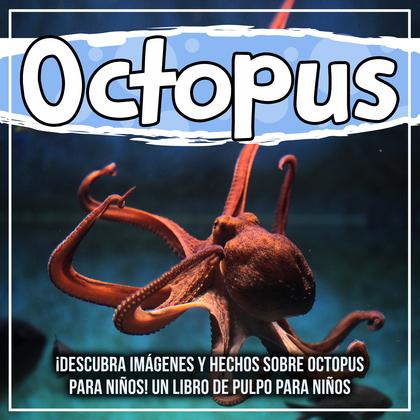 Octopus: ¡Descubra imágenes y hechos sobre Octopus para niños! Un libro de pulpo para niños