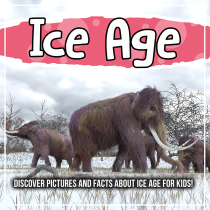 Ice Age: Discover Pictures and Facts About Ice Age For Kids!