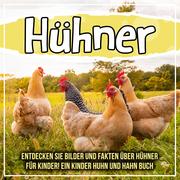 Hühner: Entdecken Sie Bilder und Fakten über Hühner für Kinder! Ein Kinder Huhn und Hahn Buch