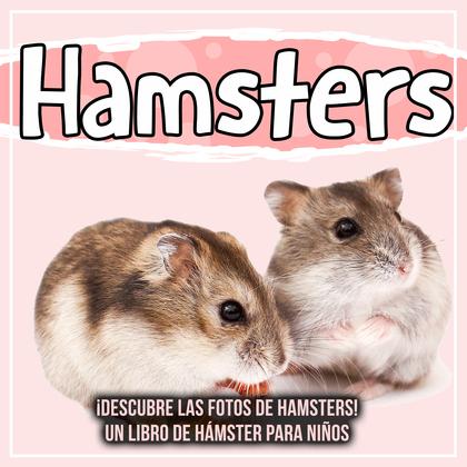 Hamsters: ¡Descubre las fotos de Hamsters! Un libro de hámster para niños