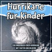 Hurrikane für Kinder: Ein Kinderbuch über Hurrikane mit Fakten und Bildern