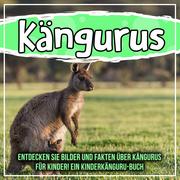 Kängurus: Entdecken Sie Bilder und Fakten über Kängurus für Kinder! Ein Kinderkänguru-Buch