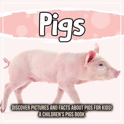 Pigs: Discover Pictures and Facts About Pigs For Kids! A Children's Pigs Book