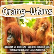 Orang-Utans: Entdecken Sie Bilder und Fakten über Orang-Utans für Kinder! Ein Orang-Utans-Kinderbuch