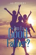 Am I a Good Father?