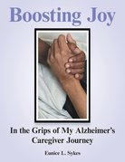 Boosting Joy:  in the Grips of My Alzheimer's Caregiver Journey