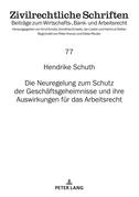Die Neuregelung zum Schutz der Geschäftsgeheimnisse und ihre Auswirkungen für das Arbeitsrecht