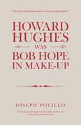 Howard Hughes Was Bob Hope in Make-Up
