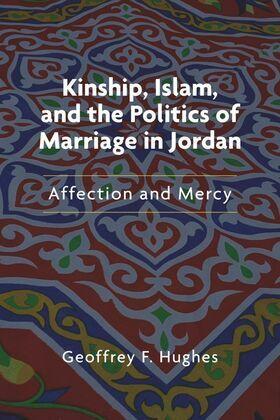 Kinship, Islam, and the Politics of Marriage in Jordan