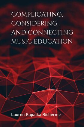 Complicating, Considering, and Connecting Music Education