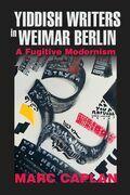 Yiddish Writers in Weimar Berlin