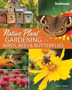 Native Plant Gardening for Birds, Bees & Butterflies: Southeast