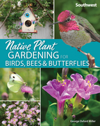 Native Plant Gardening for Birds, Bees & Butterflies: Southwest