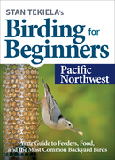 Stan Tekiela's Birding for Beginners: Pacific Northwest