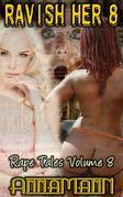 Ravish Her 8 - Rape Tales Volume 8