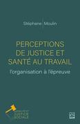Perceptions de justice et santé au travail: l'organisation à l'épreuve